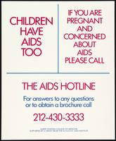 Children have AIDS too. If you are pregnant and concerned about AIDS please call