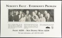 Nobody's fault - Everybody's problem. Fight AIDS -- Not People with AIDS