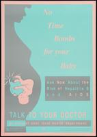 No time bombs for your baby. Ask now about the risk of Hepatitis B and AIDS. Talk to your doctor