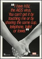 I have H.I.V., the AIDS virus. You can't get it by touching me or by sharing the same cup, telephone, toilet or towel