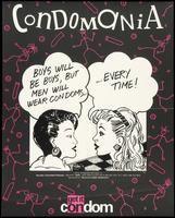 Condomania. Boys will be boys, but men will wear condoms. . . every time