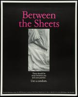 Between the sheets. There should be more between you and your partner. Use a condom
