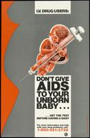 I.V. drug users: Don't give AIDS to your unborn baby ..
