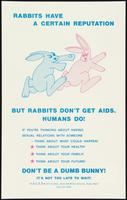 Rabbits have a certain reputation. But rabbits don't get AIDS. Humans do!