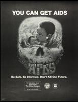 You can get AIDS. Be safe. Be informed. Don't kill our future