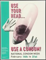 Use your head ... Use a condom! National Condom Week, February 14th to 21st