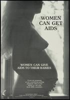 Women can get AIDS. Women can give AIDS to their babies