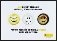 AIDS doesn't recognize cultures, borders or colour. Protect yourself by using a condom when you have sex