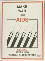 Make war on AIDS. Demand sterilised needles and syringes