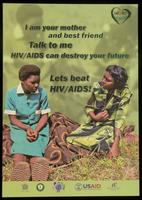 I am your mother and best friend. Talk to me. HIV/AIDS can destroy your future. Let's beat HIV/AIDS!