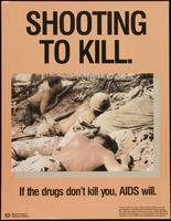 Shooting to kill. If the drugs don't kill you, AIDS will