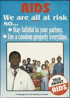 AIDS. We are all at risk so... Stay faithful to your partner. Use a condom properly every time.