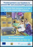 Trusted partners use Condoms to prevent HIV and unwanted Pregnancies. They know that everyone is at risk and they cannot take chances