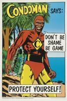 Condoman says: Don't be shame, be game. Protect yourself