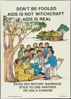 Don't be fooled. AIDS is not witchcraft. AIDS is real. Avoid sex before marriage stick to one partner or use a condom