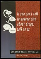 If you can't talk to anyone else about drugs, talk to us