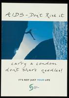 AIDS - Don't risk it, carry a condom, don't share needles. It's not just your life