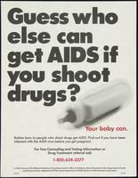 Guess who else can get AIDS if you shoot drugs? Your baby can