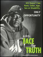 HIV doesn't see race, color, age, sex or disability. Only opportunity. AIDS: Face the truth