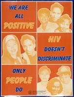 We are all positive. HIV doesn't discriminate. Only people do
